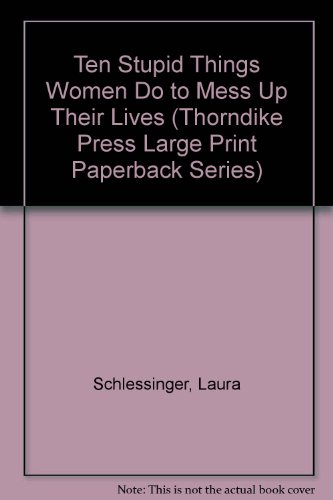 9780783803968: Ten Stupid Things Women Do to Mess Up Their Lives (Thorndike Press Large Print Paperback Series)