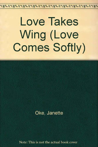 9780783812069: Love Takes Wing (Love Comes Softly Series #7)