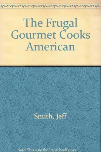 9780783812106: The Frugal Gourmet Cooks American