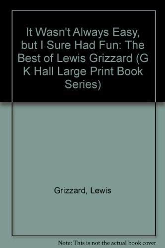 9780783812878: It Wasn't Always Easy, but I Sure Had Fun: The Best of Lewis Grizzard (G K Hall Large Print Book Series)