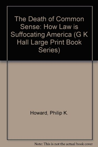 The Death of Common Sense: How Law Is Suffocating America (G K Hall Large Print Book Series) (0783813619) by Howard, Philip K.
