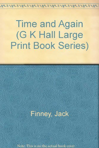Time and Again (G K Hall Large Print Book Series): Jack Finney