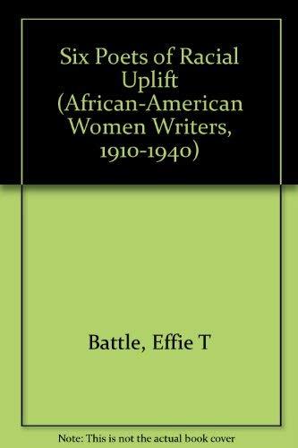 Six Poets of Racial Uplift (African-American Women Writers, 1910-1940): Battle, Effie T., Fisher, ...