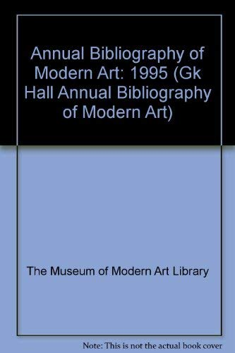 Annual Bibliography of Modern Art: 1995 (Gk Hall Annual Bibliography of Modern Art): The Museum of ...