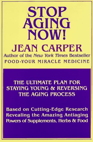 9780783815466: STOP AGING NOW! The Ultimate Plan for Staying Young & Reversing the Aging Process