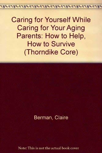 9780783818276: Caring for Yourself While Caring for Your Aging Parents: How to Help, How to Survive (G K Hall Large Print Book Series)