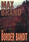 The Border Bandit (G K Hall Large Print Book Series): Brand, Max