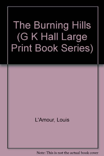 The Burning Hills (G K Hall Large Print Book Series) (9780783819587) by Louis L'Amour