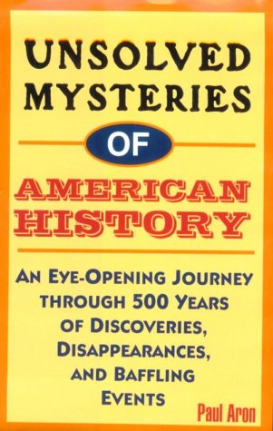 9780783885179: Unsolved Mysteries of American History: An Eye-Opening Journey Through 500 Years of Discoveries, Disappearances, and Baffling Events