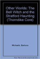 9780783885568: Other Worlds: The Bell Witch and the Stratford Haunting (Thorndike Core)