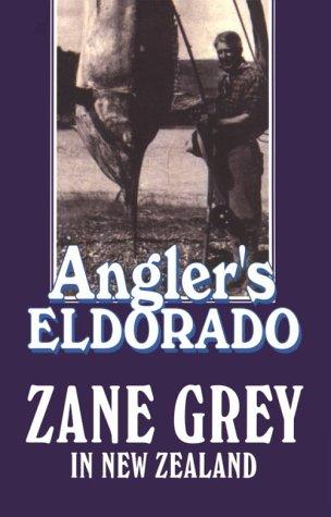 9780783887807: Angler's Eldorado: Zane Grey in New Zealand