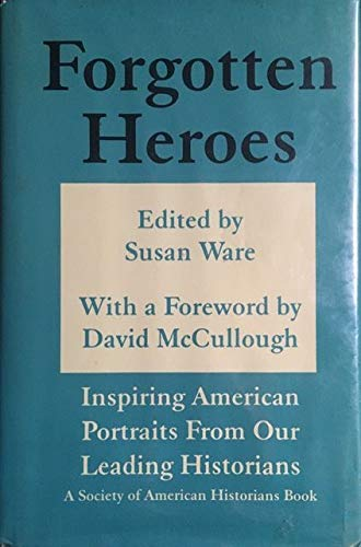 Forgotten Heroes: Inspiring American Portraits from Our: Editor-Susan Ware; Foreword-David