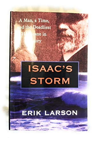 Isaac's Storm: A Man, a Time, and the Deadliest Hurricane in History: Larson, Erik