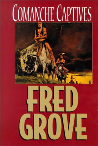 Comanche Captives (Thorndike Western II): Grove, Fred