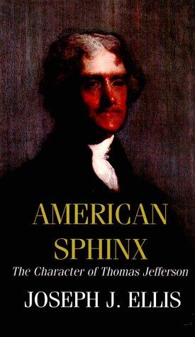 American Sphinx: The Character of Thomas Jefferson: Ellis, Joseph J.