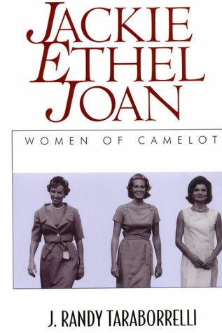 Jackie, Ethel, Joan: Women of Camelot: J. Randy Taraborrelli