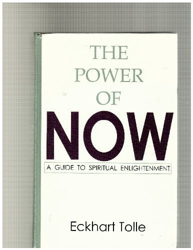 The Power of Now: A Guide to Spiritual Enlightenment: Eckhart Tolle