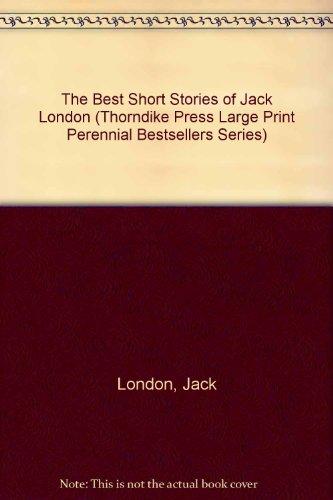9780783892627: The Best Short Stories of Jack London (THORNDIKE PRESS LARGE PRINT PERENNIAL BESTSELLERS SERIES)