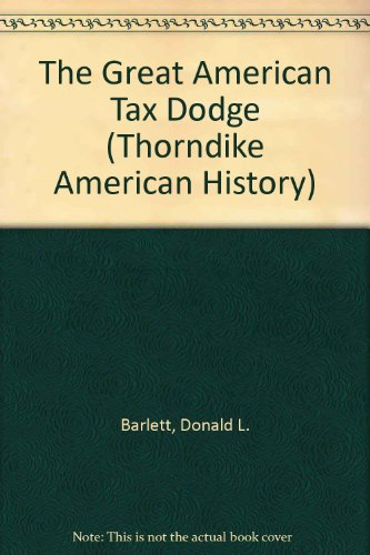 The Great American Tax Dodge: How Spiraling: Barlett, Donald L.,