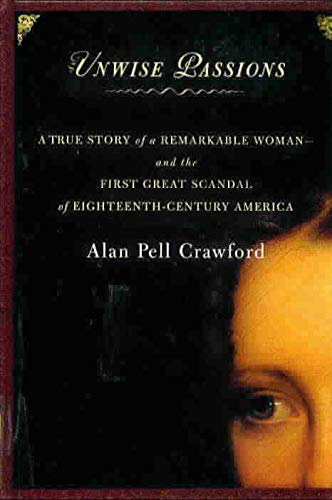 9780783894621: Unwise Passions: A True Story of a Remarkable Woman-And the First Great Scandal of Eighteenth-Century America (Thorndike Press Large Print American History Series)