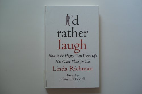 9780783894652: I'd Rather Laugh: How to Be Happy Even When Life Has Other Plans for You