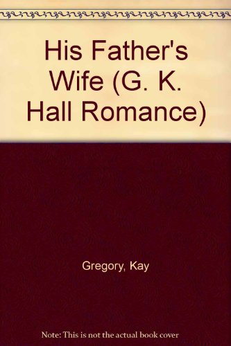 His Father's Wife (G K Hall Large: Kay Gregory