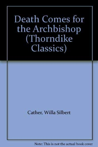 Death Comes for the Archbishop (Thorndike Classics): Cather, Willa Silbert