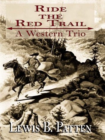 Ride the Red Trail: A Western Trio: Patten, Lewis B.