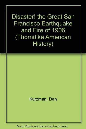 9780783897486: Disaster! the Great San Francisco Earthquake and Fire of 1906 (Thorndike American History)