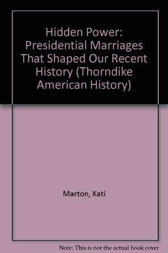 9780783897615: Hidden Power: Presidential Marriages That Shaped Our Recent History (Thorndike Press Large Print American History Series)