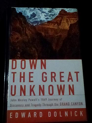 9780783897769: Down the Great Unknown: John Wesley Powell's 1869 Journey of Discovery and Tragedy Through the Grand Canyon (Thorndike Press Large Print American History Series)