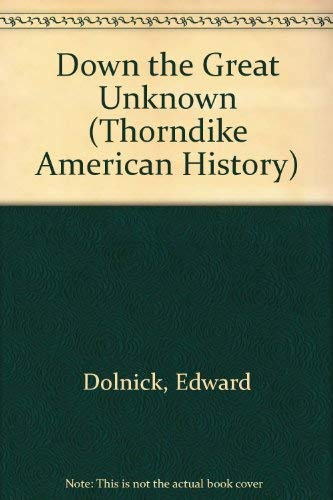 9780783897769: Down the Great Unknown: John Wesley Powell's 1869 Journey of Discovery and Tragedy Through the Grand Canyon