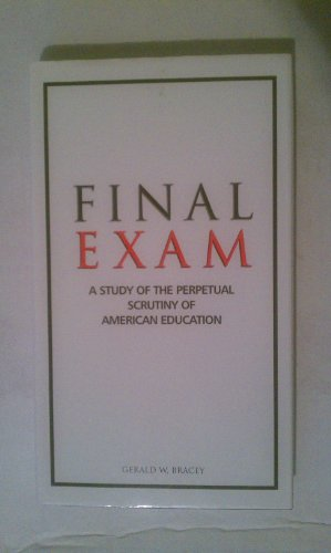 Final Exam : A Study of the Perpetual Scrutiny of Amercian Education: Historical Perspectives on ...