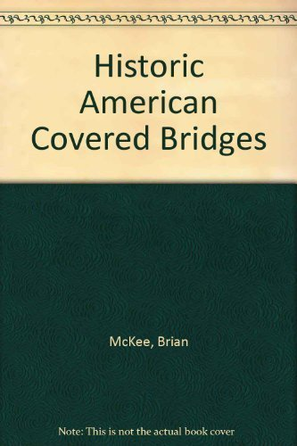 Historic American Covered Bridges: McKee, Brian J.