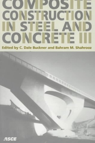 9780784402566: Composite Construction in Steel and Concrete III: Proceedings of an Engineering Foundation Conference, Swabian Conference Center, Irsee, Germany June 9-14, 1996