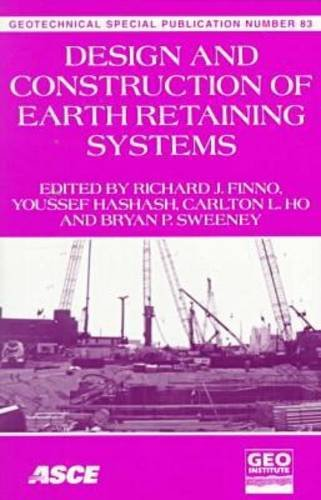 9780784403907: Design and Construction of Earth Retaining Systems: Proceedings of Sessions of Geo-Congress 98 October 18-21, 1998 Boston, Massachusetts (Geotechnical Special Publication)