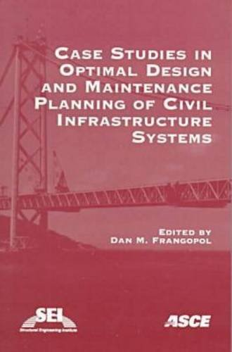 9780784404201: Case Studies in Optimal Design and Maintenance Planning of Civil Infrastructure Systems