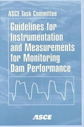 9780784405314: Guidelines for Instrumentation and Measurements for Monitoring Dam Performance