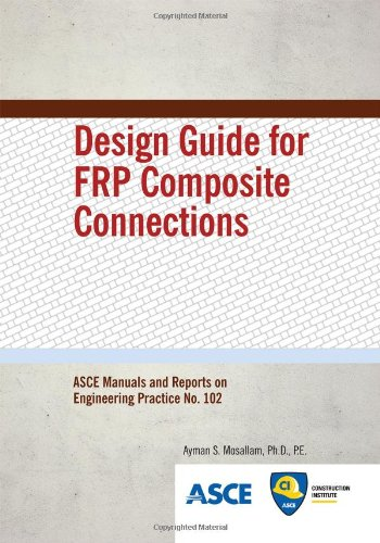 9780784406120: Design Guide for FRP Composite Connections (ASCE Manuals and Reports on Engineering Practice)