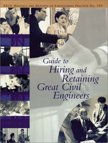 9780784406274: Guide to Hiring and Retaining Great Civil Engineers (ASCE Manuals and Reports on Engineering Practice, 103) (ASCE MANUAL AND REPORTS ON ENGINEERING PRACTICE)