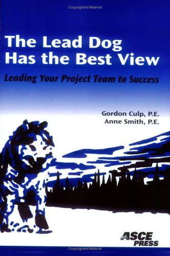 The Lead Dog Has The Best View: Leading Your Project Team To Success: Culp, Gordon L.; Anne Smith