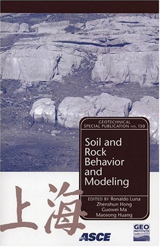 Soil and Rock Behvaior Modeling - Proceedings from the GeoShanghai Conference in Shanghai, China ...