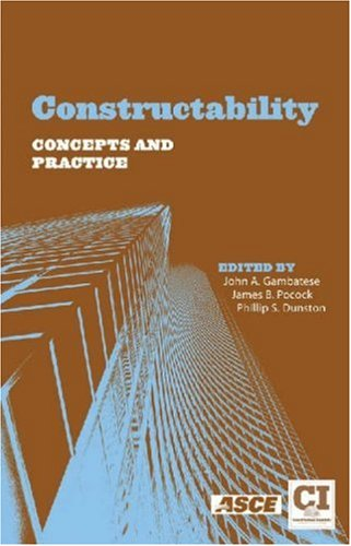 Constructability Concepts and Practice: Editor-John A., Ph.D.