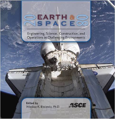 Earth and Space 2008: Engineering Science, Construction, and Operations in Challenging Environments