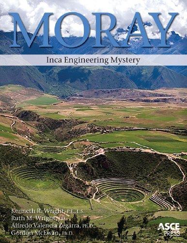 Moray: Inca Engineering Mystery: Kenneth R. Wright/ Ruth M. Wright/ Alfredo Valencia Zegarra/ ...