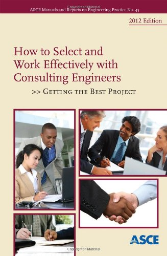 9780784411957: How to Select and Work Effectively with Consulting Engineers: Getting the Best Project (Manual of Practice No. 45) (ASCE Manual and Reports on Engineering Practice)