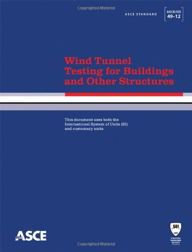 9780784412282: Wind Tunnel Testing for Buildings and Other Structures: Standard ASCE/Sei 49-12 (ASCE Standard)