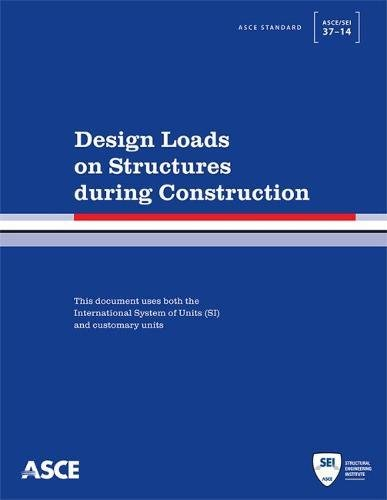 9780784413098: Design Loads on Structures During Construction (Standard ASCE/SEI 37 -14)