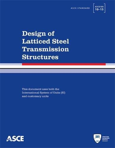 9780784413760: Design of Latticed Steel Transmission Structures: Standard ASCE/SEI 10-15 (Standards ASCE/SEI 10-15)
