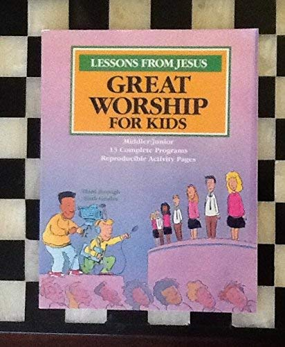 Lessons From Jesus: 13 Worship Sessions For Middle School Children (Great Worship Songs for Kids Presents...) (0784700117) by Standard Publishing